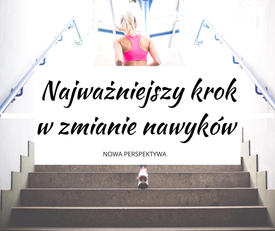 najwazniejszy krok w zmianie nawykow